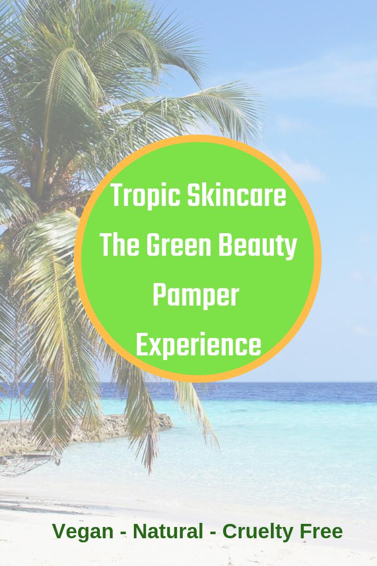 Tropic Skincare The Green Beauty Pamper Experience The Geordie Grandma
